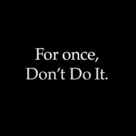 For once, Don't Do It | Nike